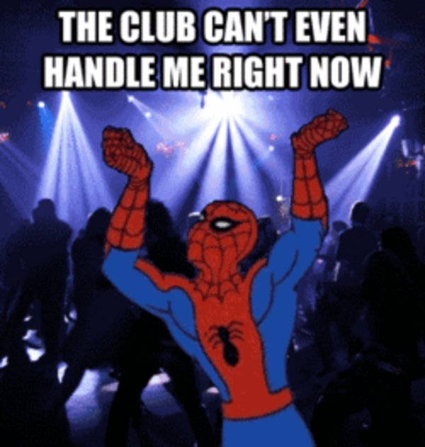 The Club Can't Even Handle Me Right Now   Know Your Meme