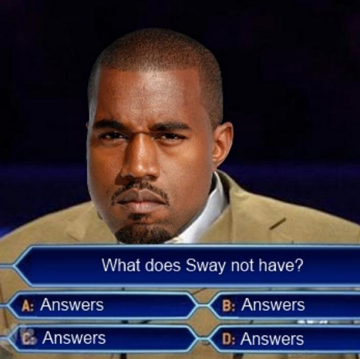 You Ain T Got The Answers Sway Know Your Meme