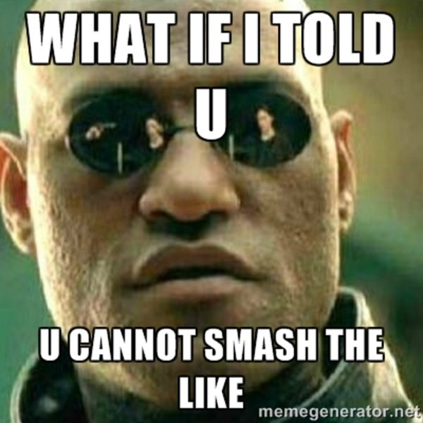 Smash The Like Know Your Meme