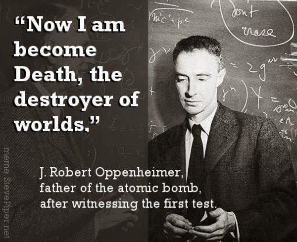 Now I Am Become Death The Destroyer Of Worlds Know Your Meme Delectable Oppenheimer Quote