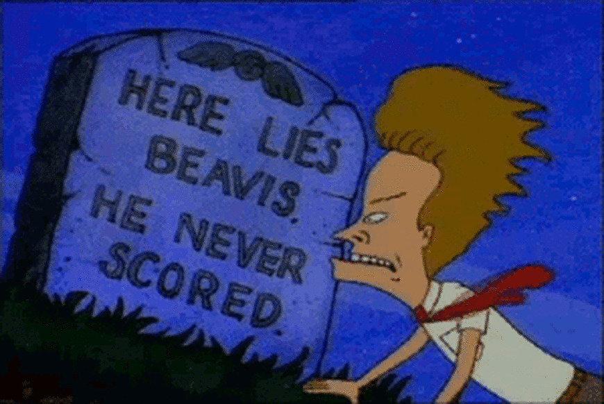 Here lies beavis he never scored
