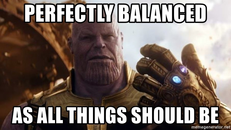 Perfectly Balanced Know Your Meme If eliminating half of life in the universe means plants and livestock as well, he just eliminated half of all food. perfectly balanced know your meme