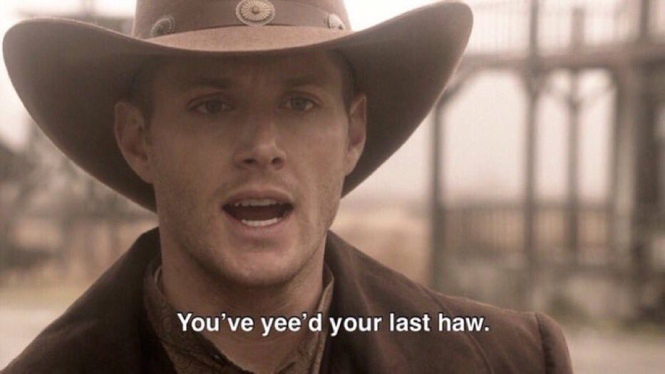 You've Yeed Your Last Haw | Know Your Meme