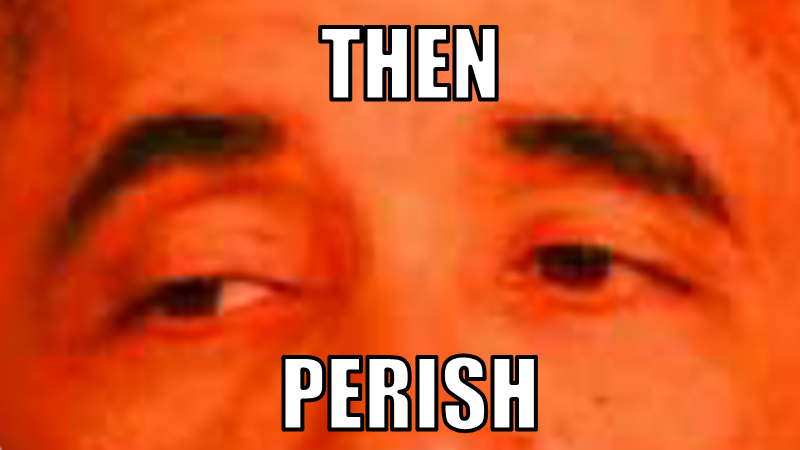 Then Perish | Know Your Meme