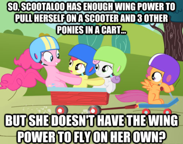So Scootaloo Has Enough Wing Power To Pull Herself On A Scooter And 3 Other Ponies In A Cart But She Doesn T Have The Wing Power To Fly On Her Own Scootaloo rode through town on her scooter. so scootaloo has enough wing power to