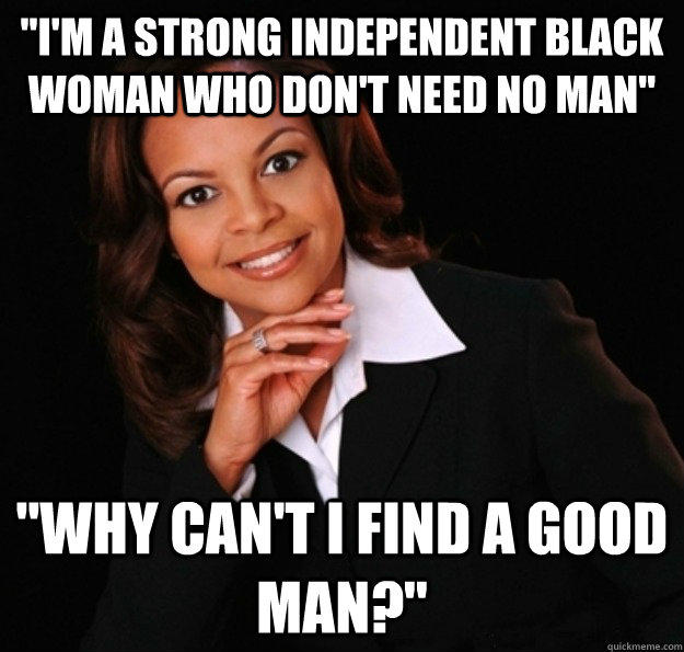 Image 545859 Strong Black Woman Who Dont Need No Man Know