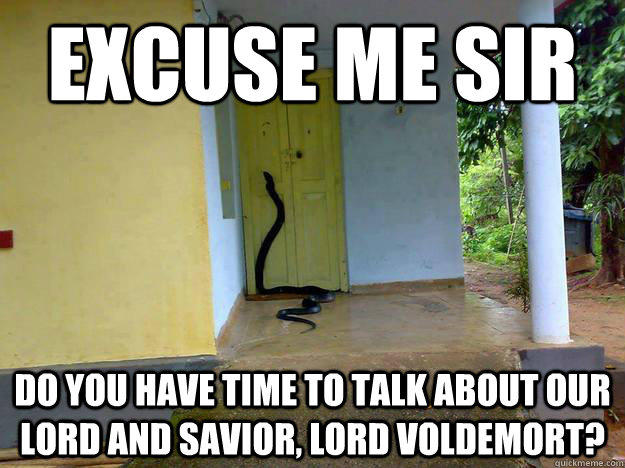 voldemort excuse me sir do you have a moment to talk about jesus