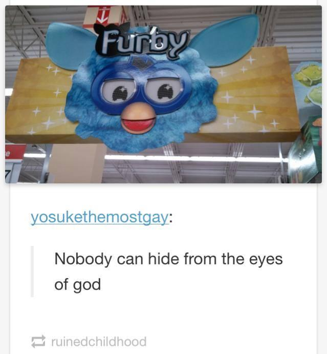 Nobody Can Hide From The Eyes Of God Furby Know Your Meme
