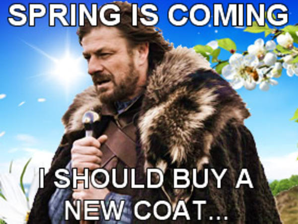 Spring Is Coming Game Of Thrones Know Your Meme