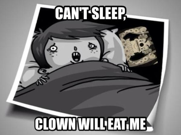 I M Scared I See Clowns Can T Sleep Clown Will Eat Me Know