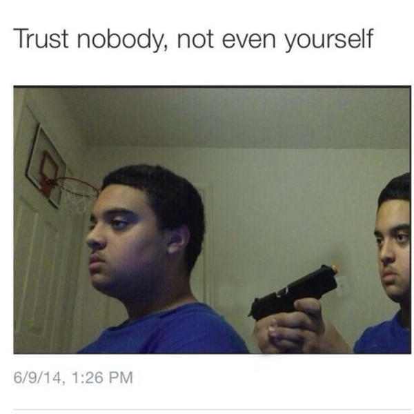 Trust Nobody Not Even Yourself Image – Trust nobody, not even yourself.