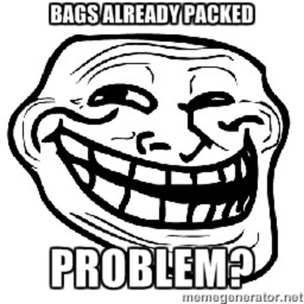 Bags Already Packed Pack Your Bags And Fck Off Know Your Meme