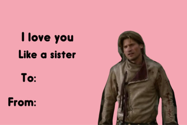 Jaime Lannister Valentine Valentine S Day E Cards Know Your Meme