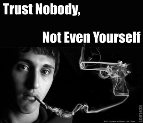 Don T Trust Yourself Trust Nobody Not Even Yourself Know Your Meme It will be published if it complies with the content rules and our moderators approve it. t trust yourself trust nobody not