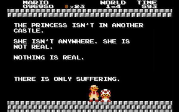 There is only suffering | But Our Princess is in Another Castle! | Know Your  Meme
