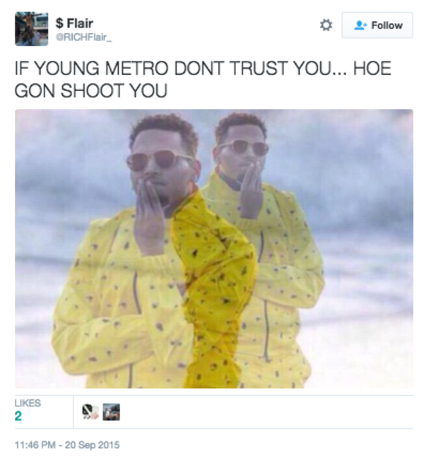 Richflairs Tweet If Young Metro Dont Trust You Know Your Meme