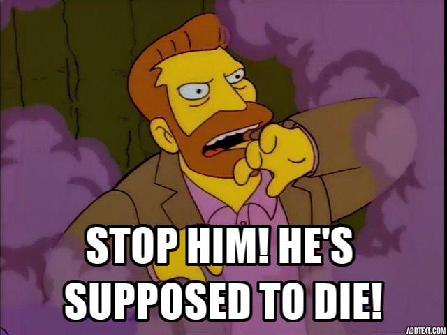 Stop Him Hes Supposed To Die The Simpsons Know Your Meme
