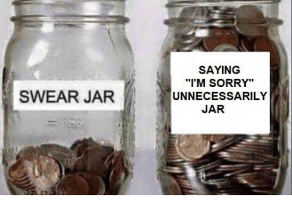 I M Sorry Unecessarily Swear Jar Know Your Meme