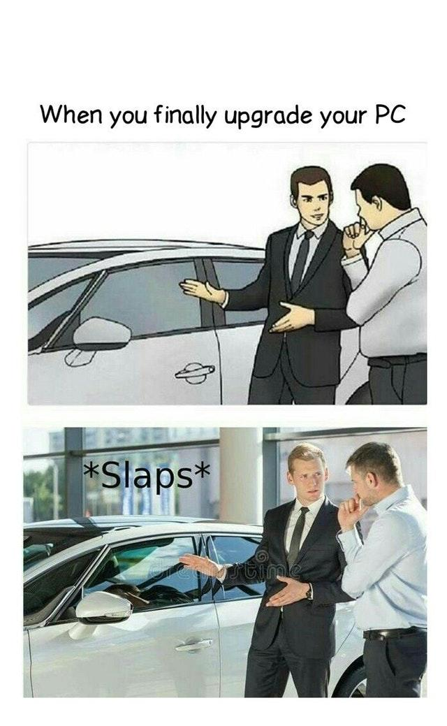 Finally Upgrading Soon Slaps Roof Of Car Know Your Meme