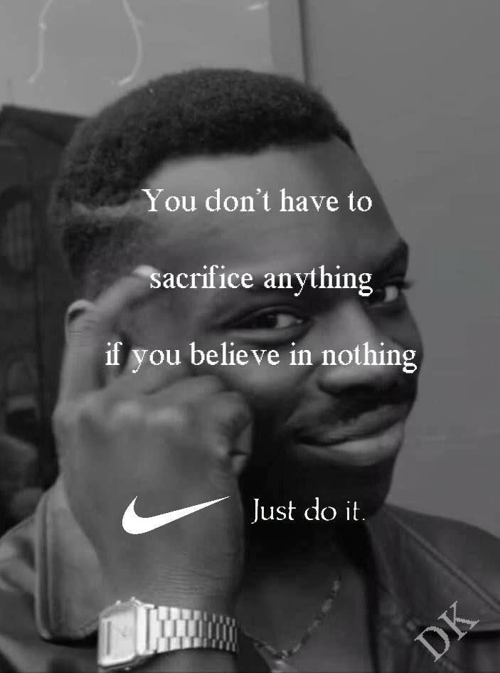 cecfceaedb00 Colin Kaepernick Nike Ad Parodies - You don t have to sacrifice anything if  you believe in nothing.