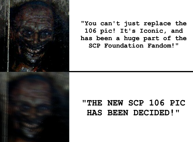 Radical Larry 'bout to be forgotten  Final SCP-106 meme