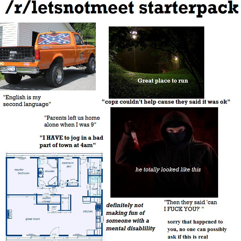 R Letsnotmeet Starterpack R Starterpacks Starter Packs Know Your Meme If you're not careful, you can fall 20 listspeople who give you the creeps. r letsnotmeet starterpack r