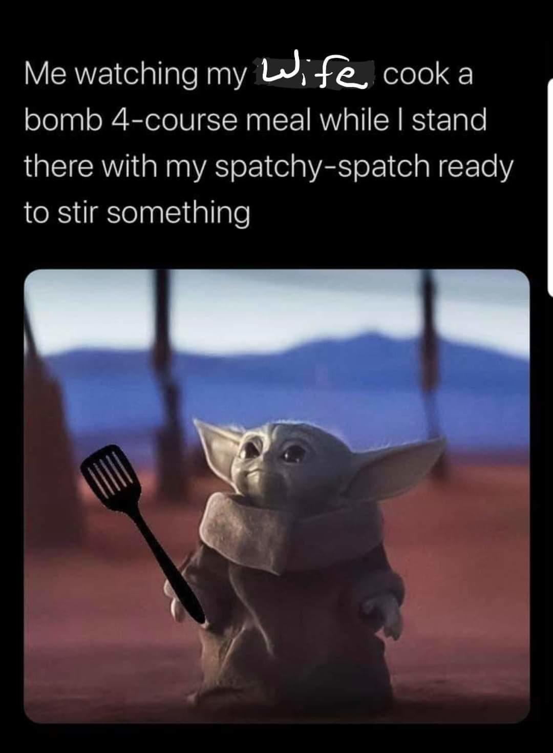 The Wife Always Makes The Best Food R Babyyoda Baby Yoda Grogu Know Your Meme