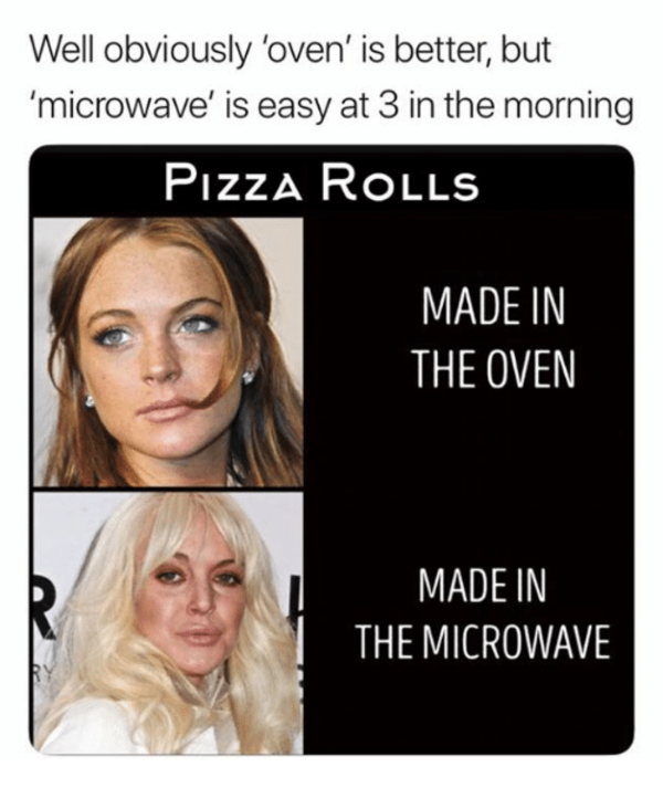 Well Obviously Oven Is Better But Microwave Is Easy At 3 In The