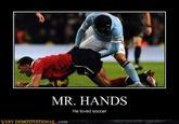 MR HANDS He Loved Soccer VERY DEMOTIVATIONAT