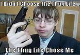 I Didn't Choose The Thug Life, The Thug