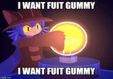 I Want Fuit Gummy Know Your Meme Do u ever desire fuit gummy you've come to the right place. i want fuit gummy know your meme