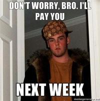 DON'T WORRY, BRO. I'LL PAY YOU NEXT WEEK memegenerator.ne Kyle Craven facial hair photo caption