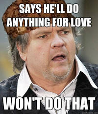 SAYS HE'LL DO ANYTHING FOR LOVE WONTDOTHAT quickmeme.com Meat Loaf photo caption forehead