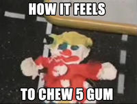 How It Feels To Chew 5 Gum Know Your Meme