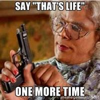 Say Thats Life One More Time Memegeneratornet