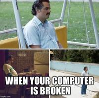 WHEN YOUR COMPUTER IS BROKEN imgflip.com