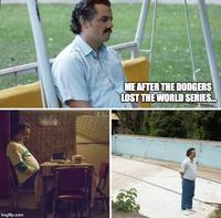 ME AFTER THE DODGERS LOST THE WORLD SERIES