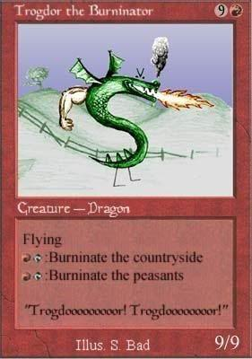 """Trogdor the Burninator Creature Dragon Flying :Burninate the countryside Burninate the peasants Trogdooooooocor! Trogdoooooooor!"""" Illus. S. Bad 9/9"""