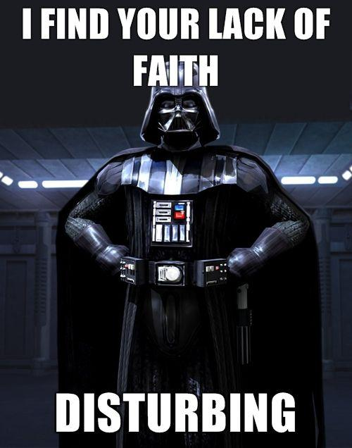 f4a0d663 I FIND YOUR LACK OF FAITH DISTURBING