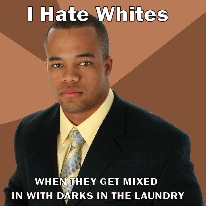 | Hate Whites WHEN THEY GET MIXED IN WITH DARKS IN THE LAUNDRY Kyle Craven photo caption