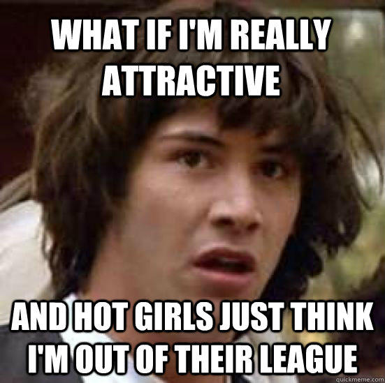 What makes a girl out of your league