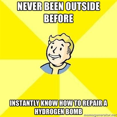 NEVER BEEN OUTSIDE BEFORE INSTANTLY KNOW HOWTO REPAIRA HYDROGEN BOMB memeienerator.net Fallout: New Vegas Fallout 3 Fallout 2 Fallout 4 Fallout Shelter Wasteland The Elder Scrolls V: Skyrim text yellow facial expression cartoon font human behavior smile emotion line
