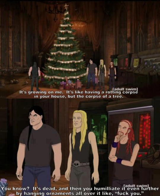 adult swim It's growing on me. It's like having a rotting corps in your  house - Christmas Tree Metalocalypse Know Your Meme