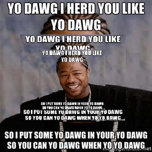 yo dawg in your yo dawg xzibit yo dawg know your meme