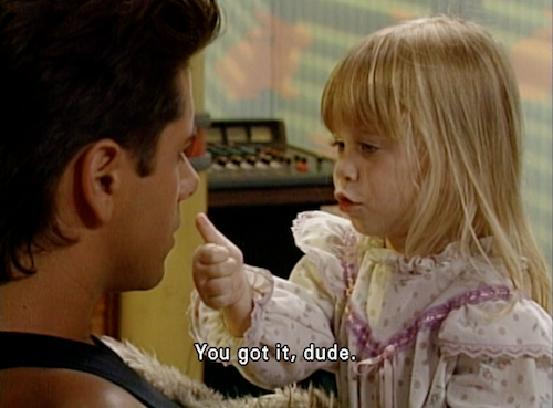 you got it dude full house know your meme