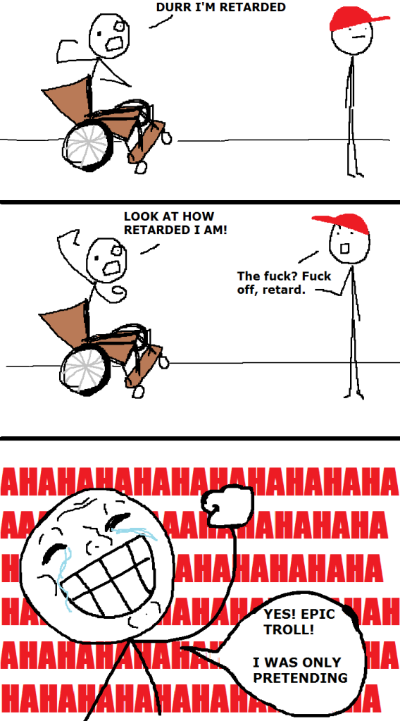 I Was Only Pretending To Be Retarded | Know Your Meme