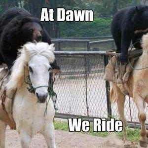 At Dawn We Ride Know Your Meme