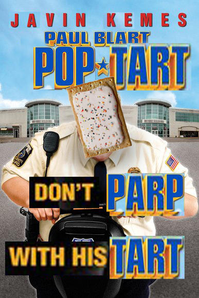 Dont Parp With His Tart Paul Blart Mall Cop Know Your Meme