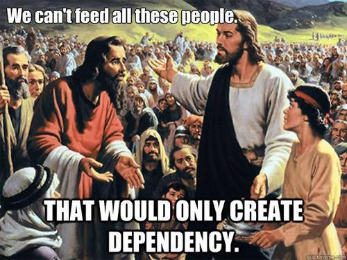 We can't feed all these people THAT WOULD ONLY CREATE DEPENDENCY Jesus