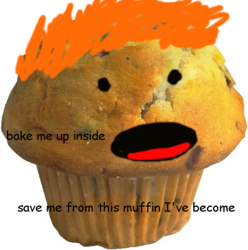 Bake Me Up Inside Save From This Muffin Ive Become